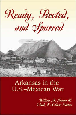 Ready, Booted, and Spurred: Arkansas in the U.S.-Mexican War (Hardback)