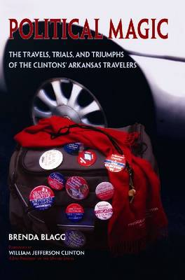 Political Magic: The Travels, Trials and Triumphs of the Clintons' Arkansas Travelers (Paperback)