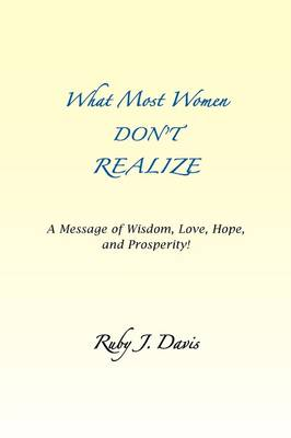 What Most Women Don't Realize ~ a Message of Wisdom, Love, Hope, and Prosperity (Paperback)