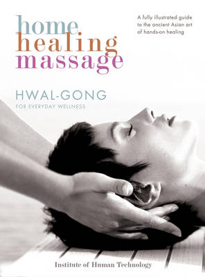 Home Healing Massage: Hwal-Gong for Everyday Wellness (Paperback)