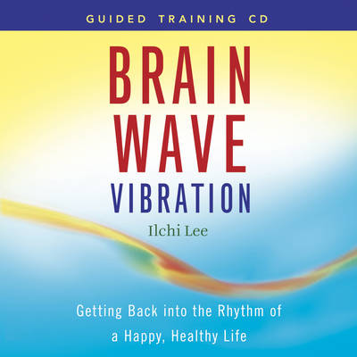 Brain Wave Vibration Guided Training: Getting Back into the Rhythm of a Happy, Healthy Life (CD-Audio)