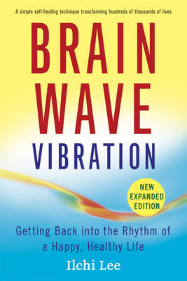 Brain Wave Vibration: Getting Back into the Rhythm of a Happy, Healthy Life (Paperback)