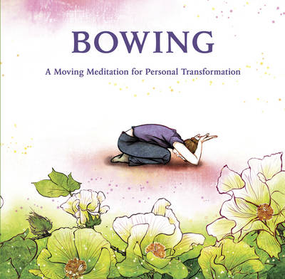 Bowing: A Moving Meditation for Personal Transformation (Hardback)