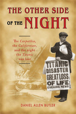 The Other Side of the Night: The Carpathia, the Californian, and the Night the Titanic Was Lost (Hardback)
