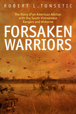 Forsaken Warriors: The Story of an American Advisor Who Fought with the South Vietnamese Rangers and Airborne (Hardback)