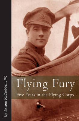 Flying Fury: Five Years in the Royal Flying Corps (Hardback)
