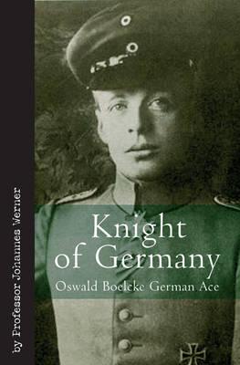 Knight of Germany: Oswald Boelcke German Ace (Hardback)