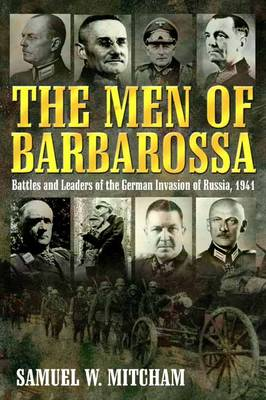 Men of Barbarossa: Battles and Leaders of the German Invasion of Russia, 1941 (Hardback)
