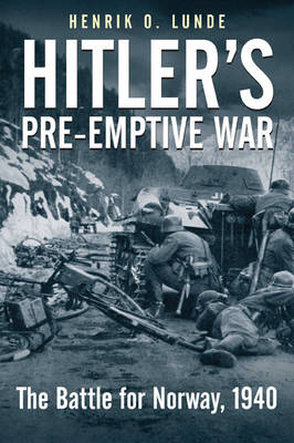 Hitler'S Pre-Emptive War: The Battle for Norway, 1940 (Paperback)