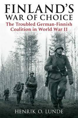 Finland'S War of Choice 1941-45: The Troubled German-Finnish Coalition in World War II (Hardback)