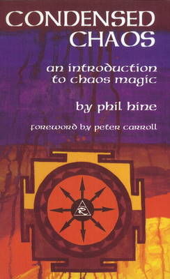Condensed Chaos: An Introduction to Chaos Magic (Paperback)