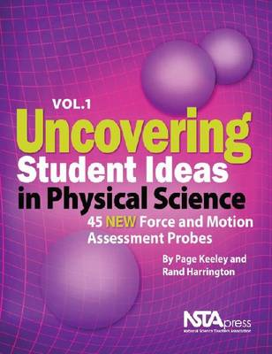 Uncovering Student Ideas in Physical Science, Volume 1: 45 New Force and Motion Assessment Probes (Paperback)