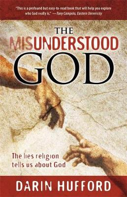 The Misunderstood God: The Lies Religion Tells Us About God (Paperback)
