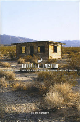Jackrabbit Homestead: Tracing the Small Tract Act in the Southern California Landscape, 1938-2008 (Hardback)