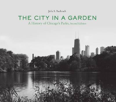 The City in a Garden: A Photographic History of Chicago's Parks - Center Books on Chicago and Environs (Paperback)