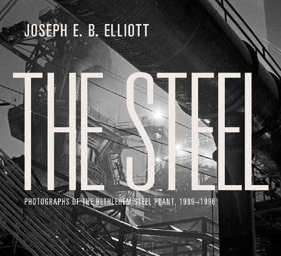 The Steel: Photographs of the Bethlehem Steel Plant, 1989-1996 (Hardback)