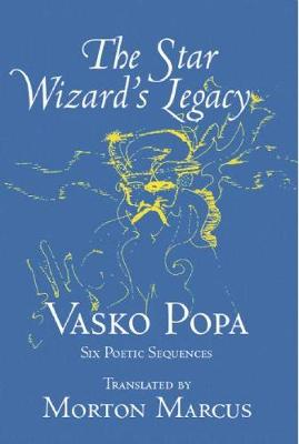 The Star Wizard's Legacy: Poems of - Vasko Popa (Paperback)