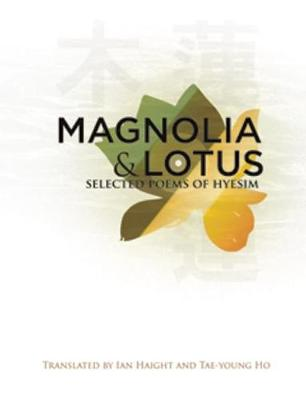 Magnolia and Lotus: Selected Poems of Hyesim - Korean Voices (Paperback)