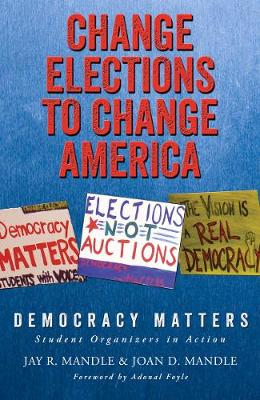 Change Elections to Change America: Democracy Matters: Student Organizers in Action (Paperback)