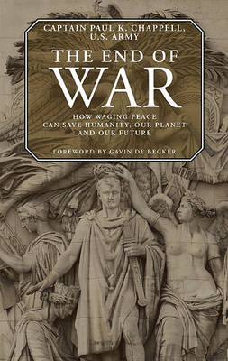 End of War: How Waging Peace Can Save Humanity, Our Planet, and Our Future (Paperback)