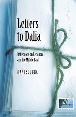 Letters to Dalia: Reflections on Lebanon and the Middle East (Hardback)