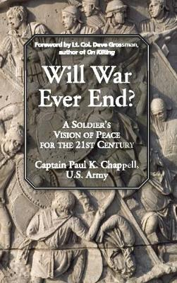 Will War Ever End?: A Soldier's Vision of Peace for the 21st Century (Paperback)