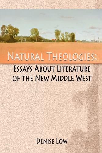 Natural Theologies: Essays about Literature of the New Middle West (Paperback)