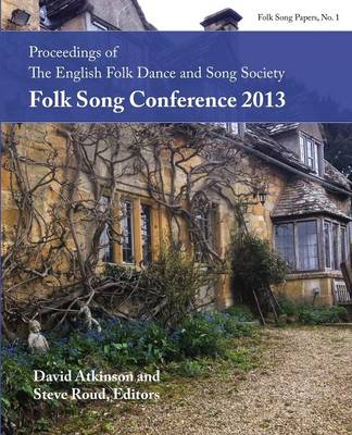 Proceedings of the Efdss Folk Song Conference 2013 (Paperback)