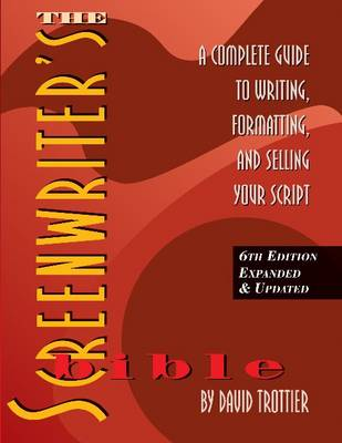 Screenwriter's Bible: A Complete Guide to Writing, Formatting & Selling Your Script (Paperback)