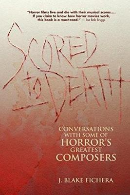 Scored to Death: Conversations with Some of Horror's Greatest Composers (Paperback)