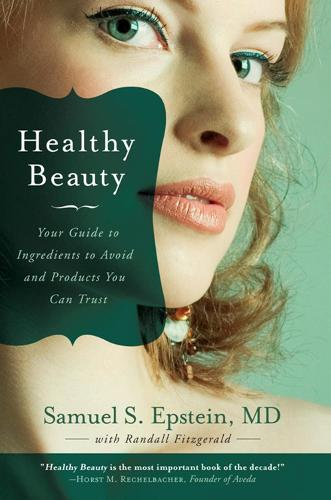 Healthy Beauty: Your Guide to Ingredients to Avoid and Products You Can Trust (Paperback)