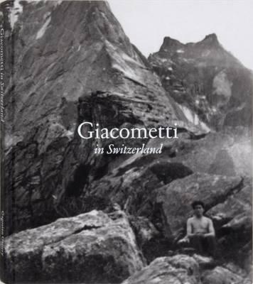 Alberto Giacometti: Giacometti in Switzerland (Hardback)