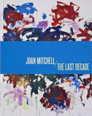 Joan Mitchel: The Last Decade (Hardback)