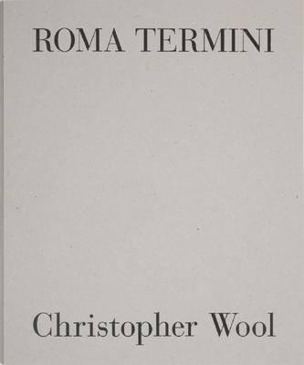 Christopher Wool - Roma Termini (Hardback)