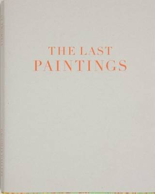 Cy Twombly - the Last Paintings (Hardback)