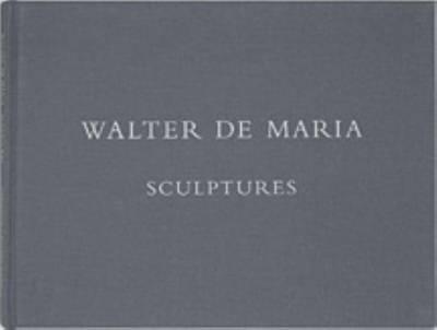 Walter De Maria - Sculptures (Hardback)