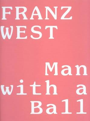 Franz West - Man with a Ball (Hardback)