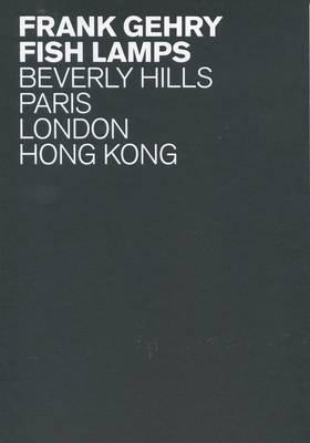 Frank Gehry - Fish Lamps. Beverly Hills, Paris, London, Hong Kong (Paperback)