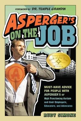 Asperger's On the Job: Must-Have Advice for People with Asperger's or High Functioning Autism and their Employers, Educators and Advocates (Paperback)