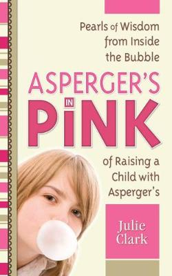 Asperger's in Pink: Pearls of Wisdom from Inside the Bubble of Raising a Child With Autism (Paperback)