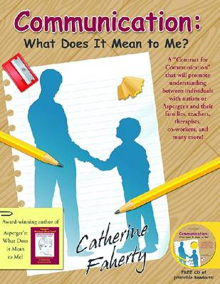 """Communication: What Does it Mean to Me?: A """"Contract for Communication"""" that will promote understanding between individuals with autism or Asperger's and their families, teachers, therapists, co-workers, and many more!"""
