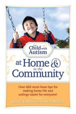 The Child with Autism at Home and in the Community: Over 600 Must-have Tips for Making Home Life and Outings Easier for Everyone! (Paperback)