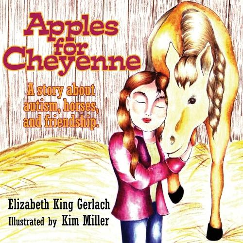 Apples for Cheyenne: A Story about Autism, Horses and Friendship (Paperback)
