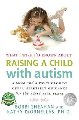 What I Wish I'd Known About Raising A Child with Autism: A Mom and a Psychologist Offer Heartfelt Guidance for the First Five Years (Paperback)