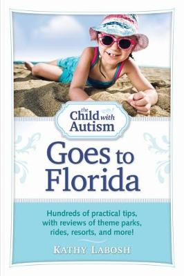The Child with Autism Goes to Florida: Hundreds of Practical Tips, with Reviews of Theme Parks, Rides, Resorts and More! (Paperback)