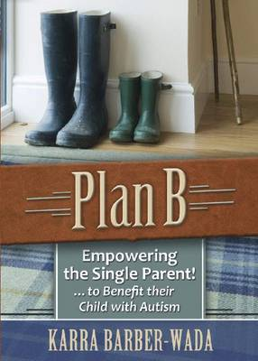 Plan B: Empowering the Single Parent! . . . to Benefit their Child with Autism (Paperback)