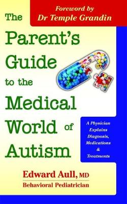 The Parent's Guide to the Medical World of Autism: A Physician Explains Diagnosis, Medications and Treatments (Paperback)
