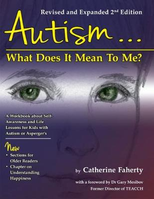 Autism...What Does It Mean To Me?: A Workbook Explaining Self Awareness and Life Lessons to the Child or Youth With High Functioning Autism or Asperger's (Paperback)