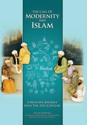 The Call of Modernity and Islam: A Muslim's Journey Into the 21st Century (Hardback)