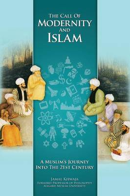 The Call of Modernity and Islam: A Muslim's Journey Into the 21st Century (Paperback)